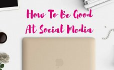 How To Be Good At Social Media